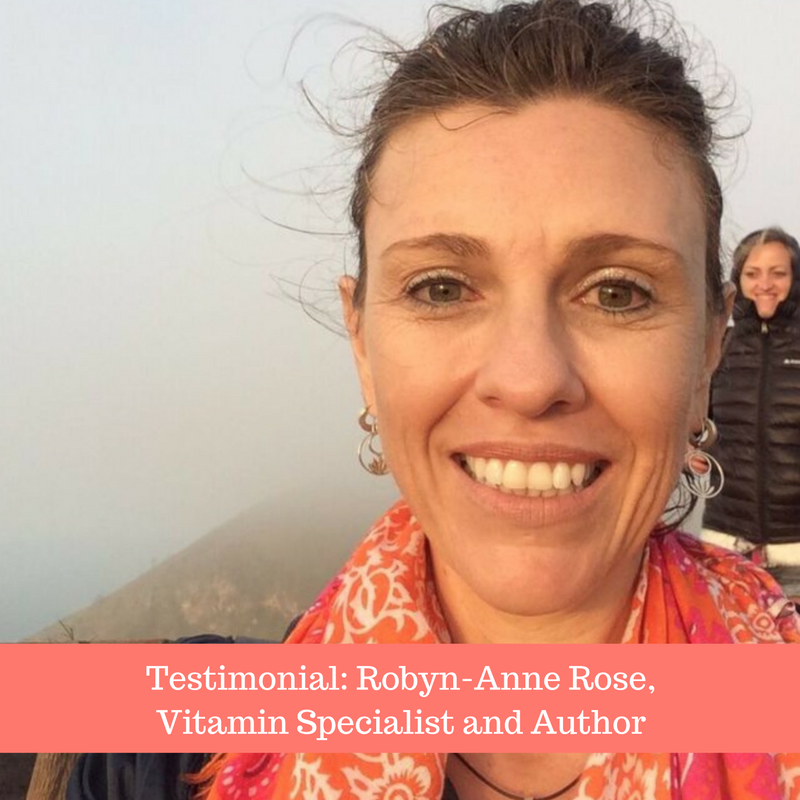 Testimonial: Robyn-Anne Rose, Vitamin Specialist and Author